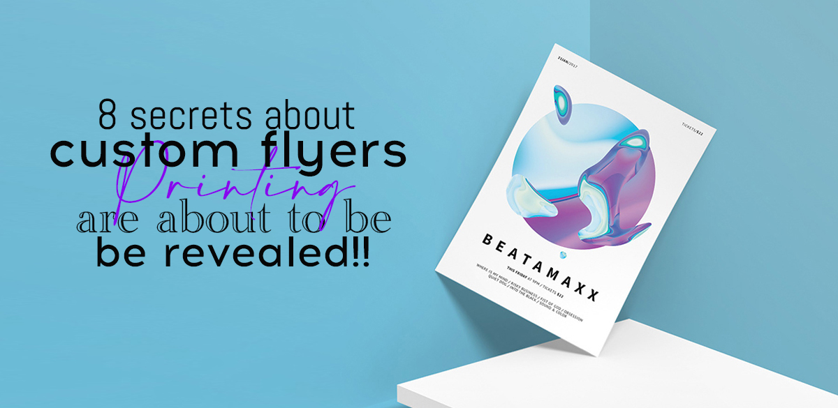 8 secrets about Custom Flyers Printing are about to be revealed