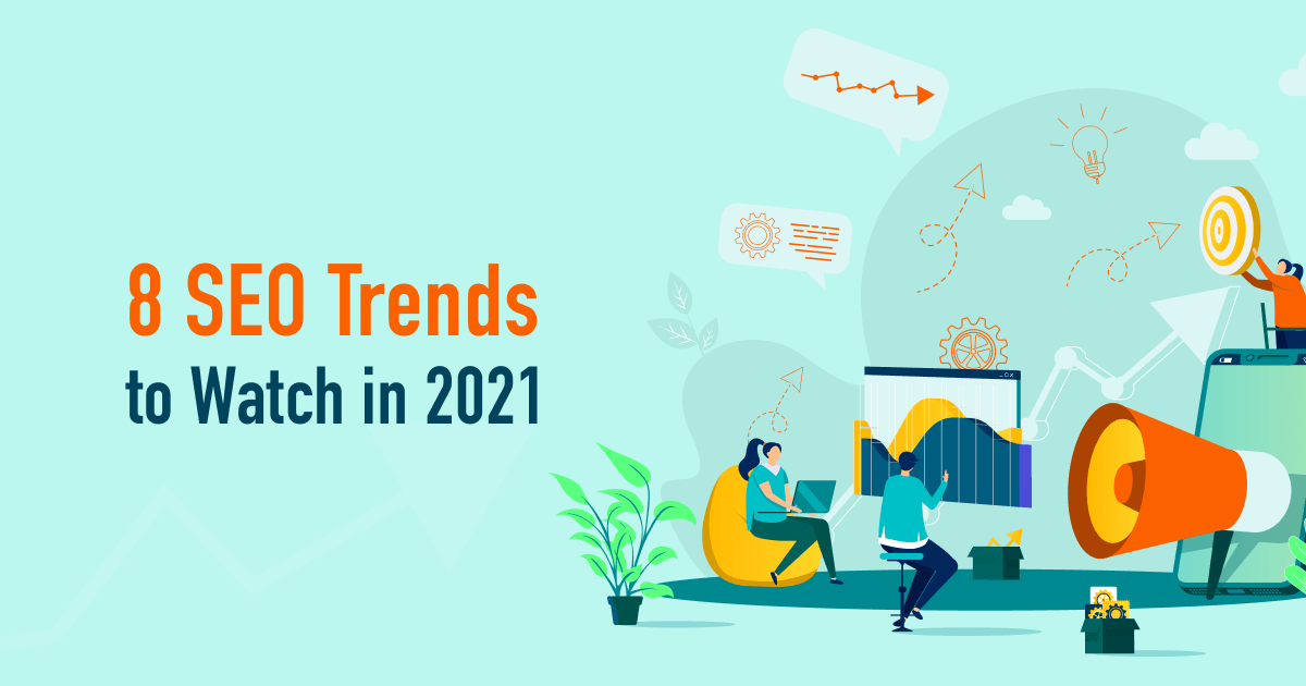 SEO Trends, What will Happen in 2021?